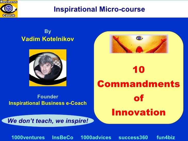 By Vadim Kotelnikov Inspirational Micro-course Founder Inspirational Business e-Coach We don't teach, we inspire! 1000vent...