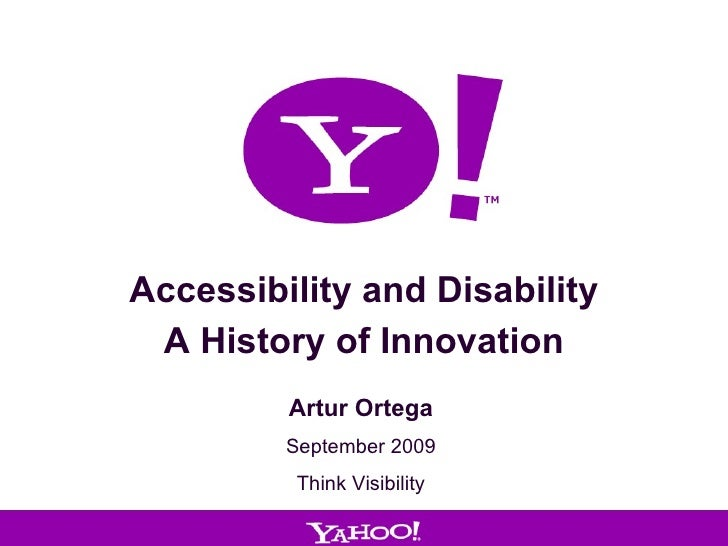 Accessibility and Disability A History of Innovation Artur Ortega September 2009 Think Visibility