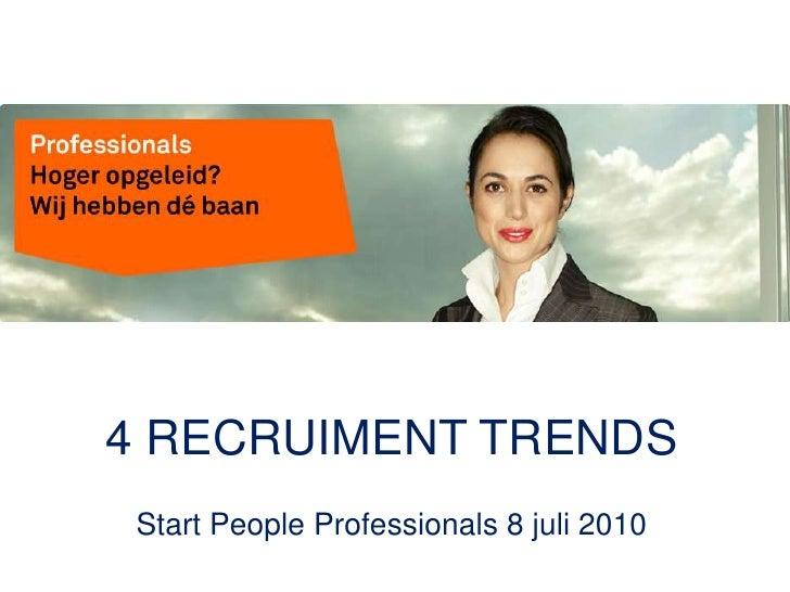 4 RECRUIMENT TRENDS<br />Start People Professionals 8 juli 2010<br />