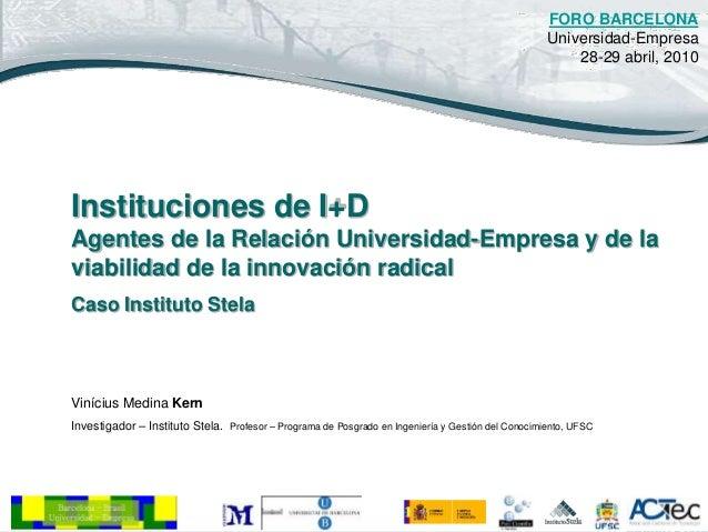 FORO BARCELONA: El Papel de Instituciones de I+D en los Sistemas Regionales de Innovación: Caso Instituto Stela 1 Instituc...