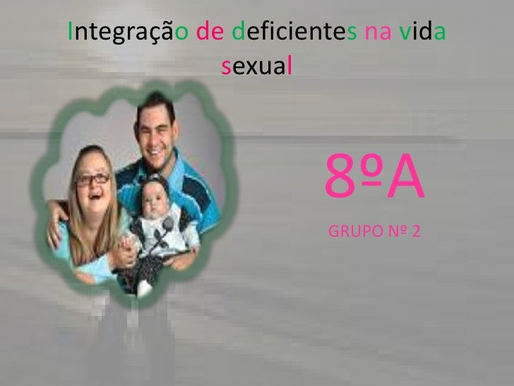 Integraçãodedeficientesnavidasexual<br />8ºA<br />GRUPO Nº 2<br />