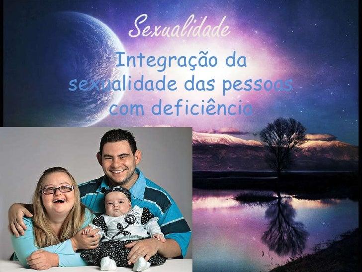 Sexualidade <br />Integração da sexualidade das pessoas com deficiência<br />