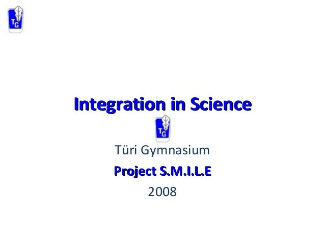 Integration in ScienceIntegration in Science Türi Gymnasium Project S.M.I.L.EProject S.M.I.L.E 2008