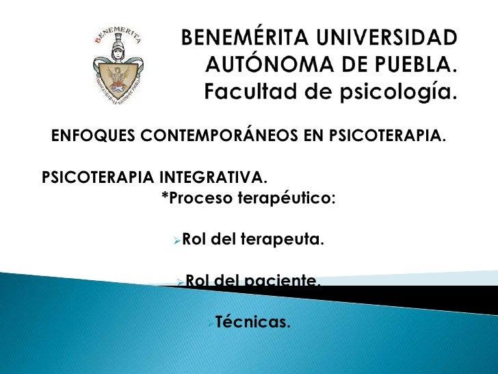 Benemérita universidad autónoma de Puebla.Facultad de psicología. <br />Enfoques contemporáneos en psicoterapia.<br />Psic...