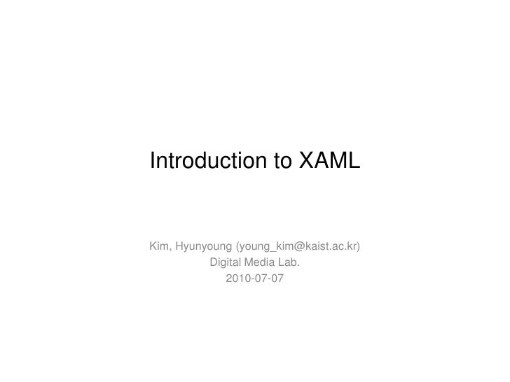 Introduction to XAML<br />Kim, Hyunyoung (young_kim@kaist.ac.kr)<br />Digital Media Lab.<br />2010-07-07<br />