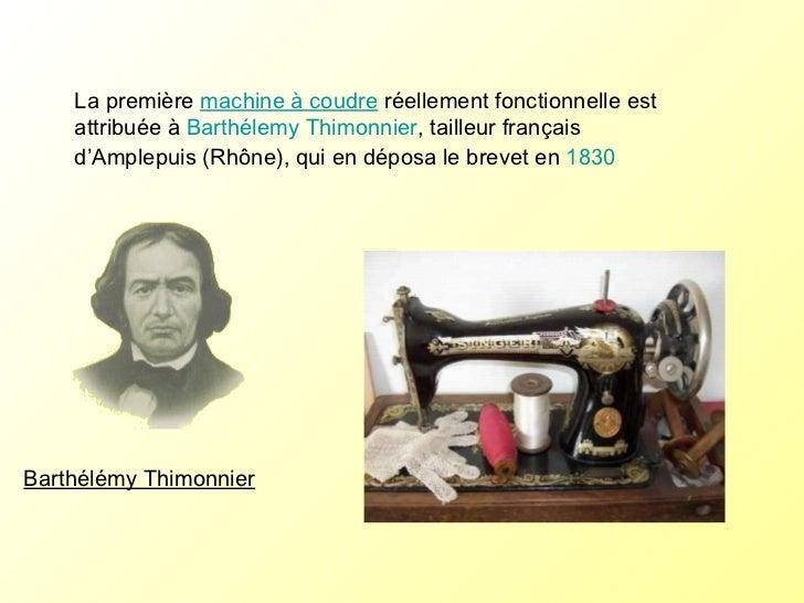 La première  machine à coudre  réellement fonctionnelle est attribuée à  Barthélemy Thimonnier , tailleur français d'Ample...