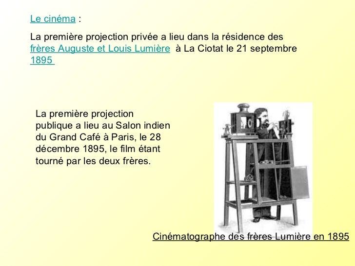 Le cinéma :  La première projection privée a lieu dans la résidence des  frères Auguste et Louis Lumière  à La Ciotat le...