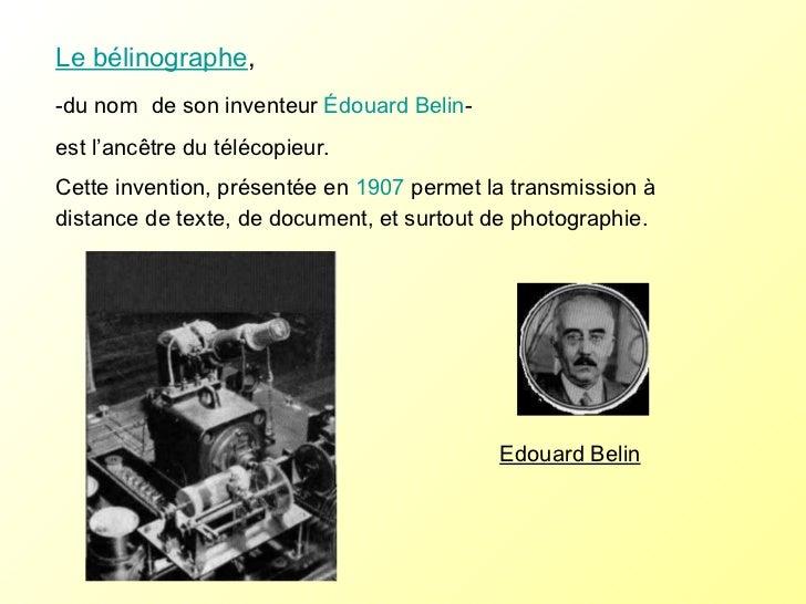 Le bélinographe , -du nom  de son inventeur  Édouard Belin -  est l'ancêtre du télécopieur. Cette invention, présentée en ...