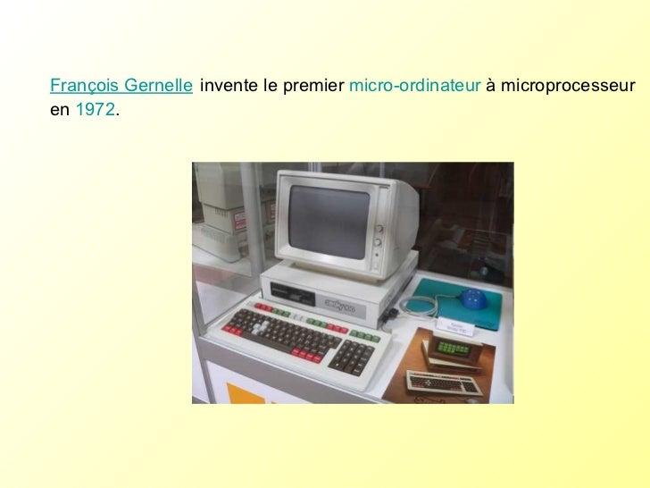 François Gernelle   invente le premier  micro-ordinateur  à microprocesseur en  1972 .