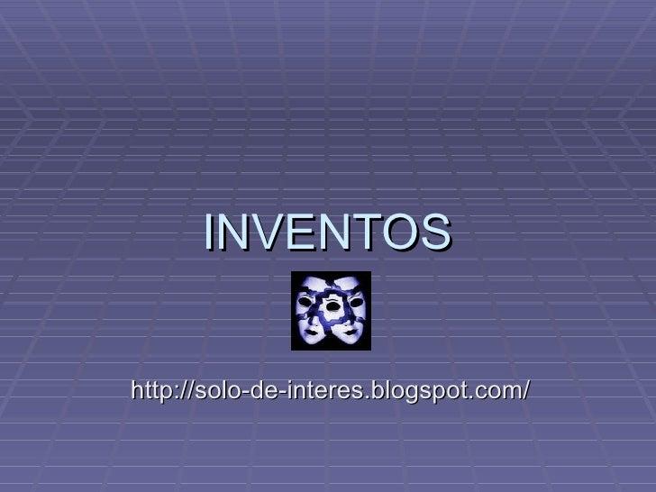 INVENTOS http://solo-de-interes.blogspot.com/