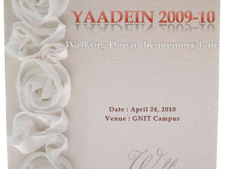 Yaadein 2009-10<br />Walking Down the memory lane<br />Date : April 24, 2010<br />Venue : GNIT Campus <br />