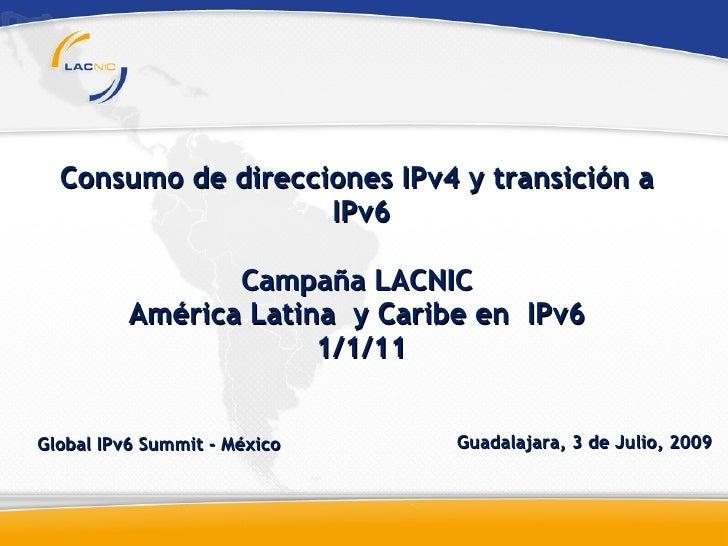 Consumo de direcciones IPv4 y transición a                     IPv6                   Campaña LACNIC           América Lat...