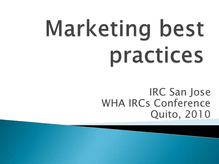 Marketing best practices <br />IRC San Jose<br />WHA IRCs Conference <br />Quito, 2010 <br />