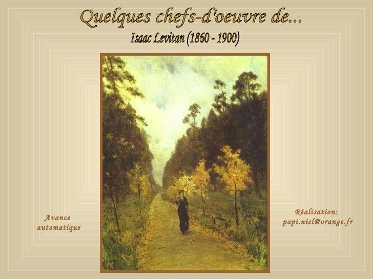Quelques chefs-d'oeuvre de... Isaac Levitan (1860 - 1900) Avance  automatique Réalisation:  [email_address]