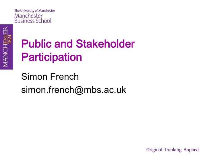 Public and Stakeholder Participation Simon French simon.french@mbs.ac.uk