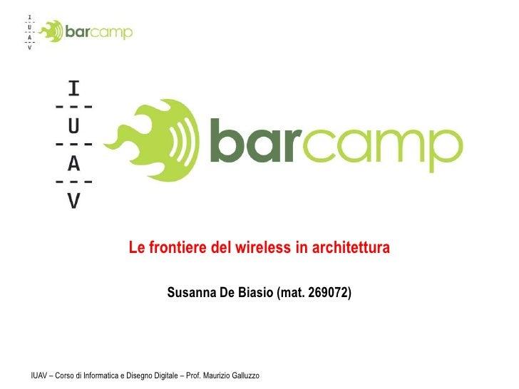 IUAV – Corso di Informatica e Disegno Digitale – Prof. Maurizio Galluzzo<br />Le frontiere del wireless in architettura<br...