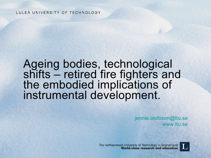 <ul><li>Ageing bodies, technological shifts – retired fire fighters and the embodied implications of instrumental developm...