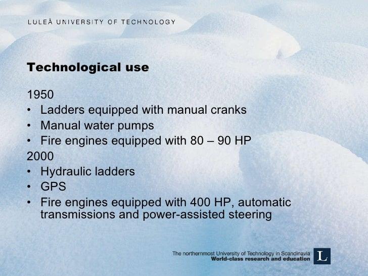 Technological use <ul><li>1950 </li></ul><ul><li>Ladders equipped with manual cranks  </li></ul><ul><li>Manual water pumps...