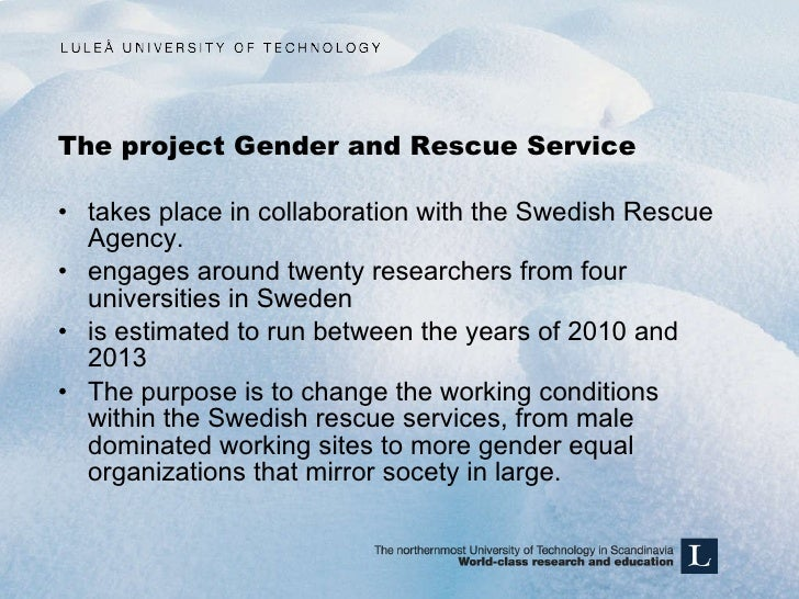 The project Gender and Rescue Service <ul><li>takes place in collaboration with the Swedish Rescue Agency. </li></ul><ul><...