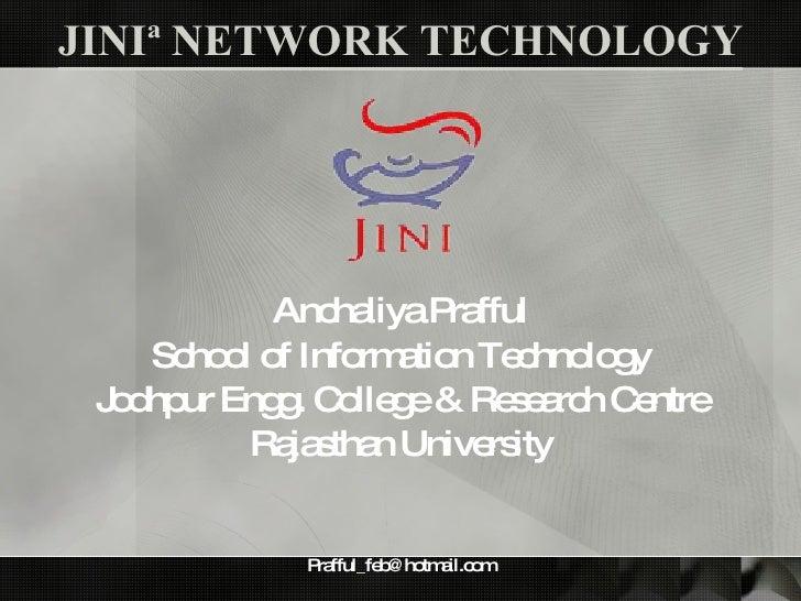 JINIª NETWORK TECHNOLOGY <ul><li>Anchaliya Prafful </li></ul><ul><li>School of Information Technology </li></ul><ul><li>Jo...
