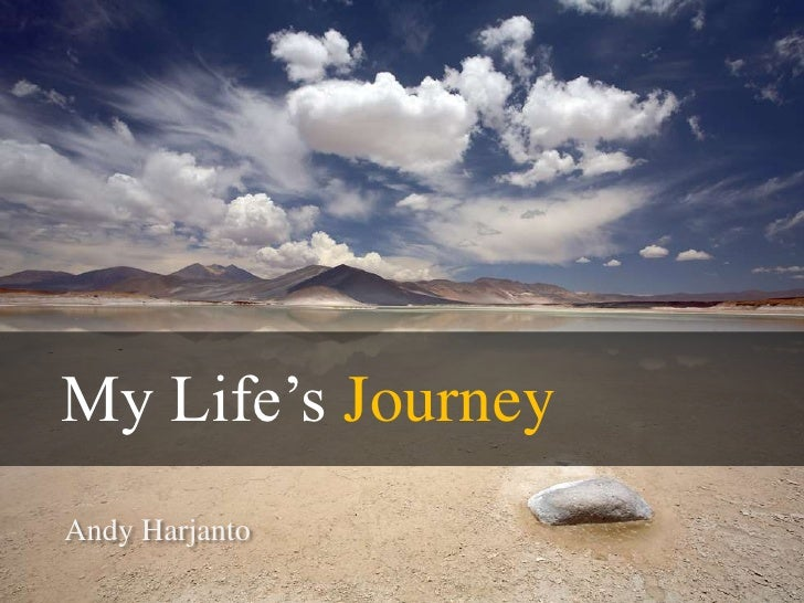 My Life's Journey<br />Andy Harjanto<br />