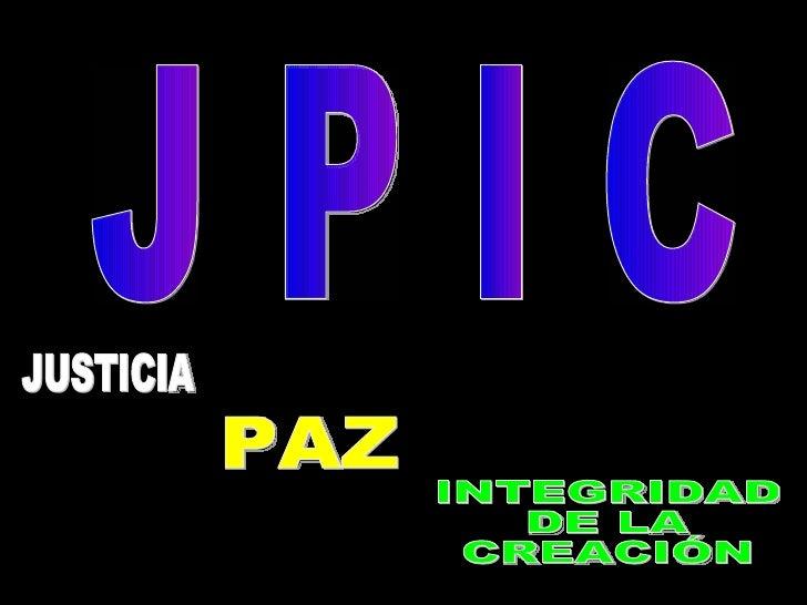 J P I C INTEGRIDAD  DE LA CREACIÓN PAZ JUSTICIA
