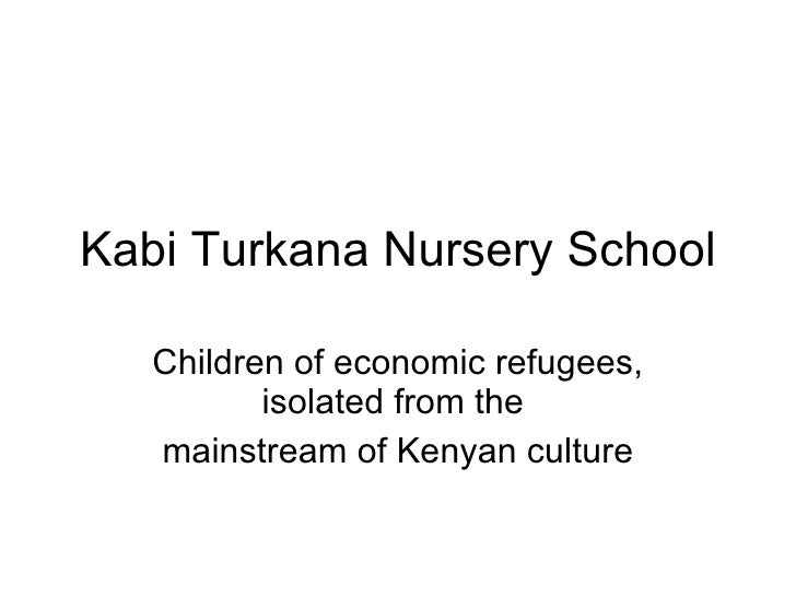 Kabi Turkana Nursery School Children of economic refugees, isolated from the  mainstream of Kenyan culture