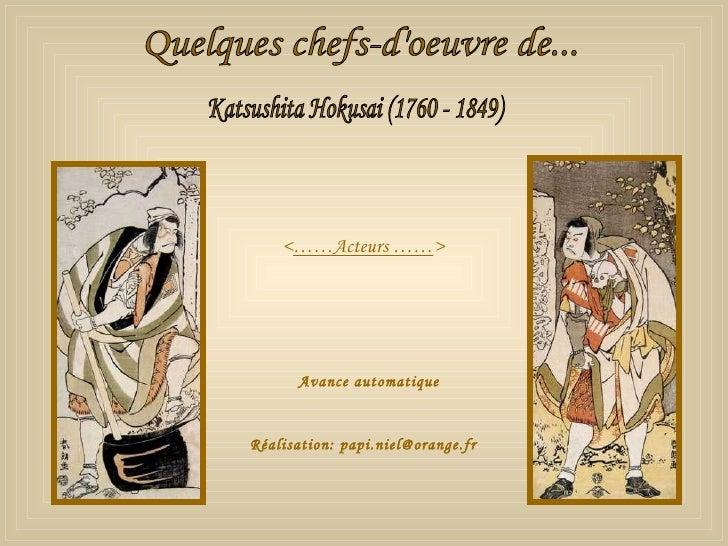Quelques chefs-d'oeuvre de... Katsushita Hokusai (1760 - 1849) Avance automatique Réalisation: papi.niel@orange.fr < ……Act...