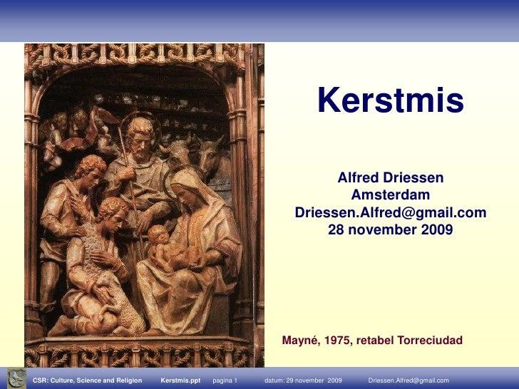 De betekenis<br />van <br />kerstmis<br />Alfred Driessen<br />Driessen.Alfred@gmail.com<br />december 2010<br />