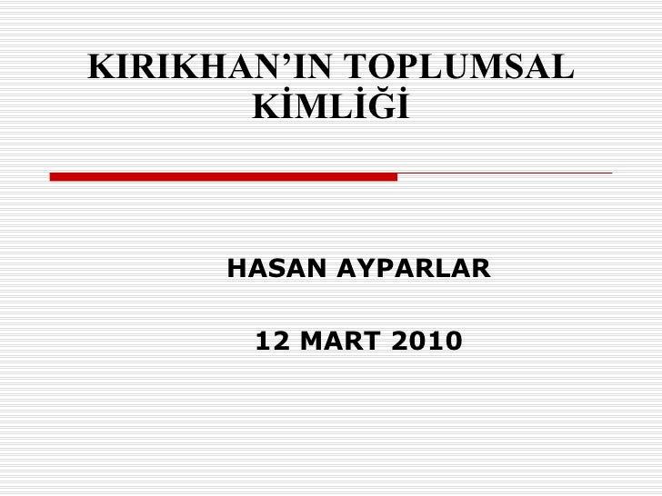 KIRIKHAN'IN TOPLUMSAL KİMLİĞİ HASAN AYPARLAR 12 MART 2010