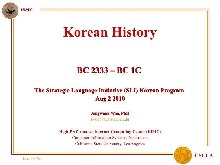 Korean History BC 2333 – BC 1C  The Strategic Language Initiative (SLI) Korean Program   Aug 2 2010 Jongwook Woo, PhD [ema...