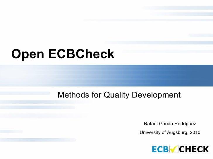 Open ECBCheck   Methods for Quality Development  Rafael García Rodríguez University of Augsburg, 2010