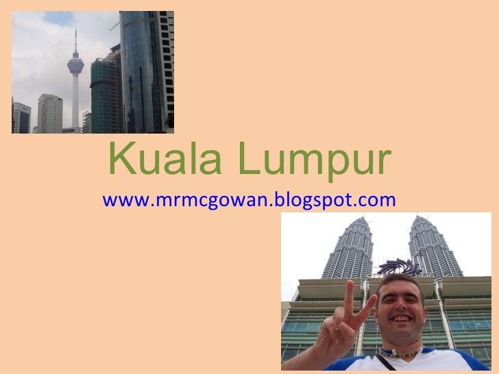 Kuala Lumpur www.mrmcgowan.blogspot.com