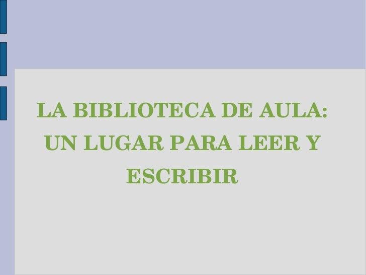 LA BIBLIOTECA DE AULA: UN LUGAR PARA LEER Y ESCRIBIR