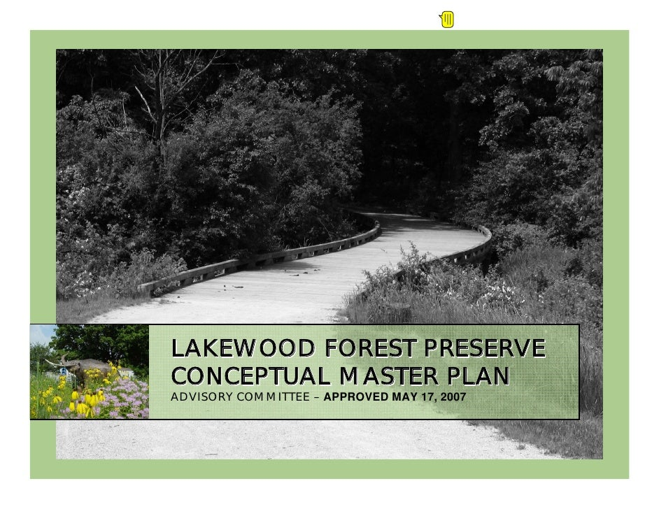 LAKEWOOD FOREST PRESERVE CONCEPTUAL MASTER PLAN ADVISORY COMMITTEE – APPROVED MAY 17, 2007