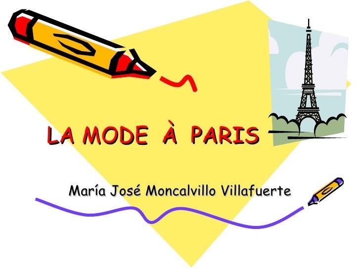 LA MODE  À  PARIS María José Moncalvillo Villafuerte