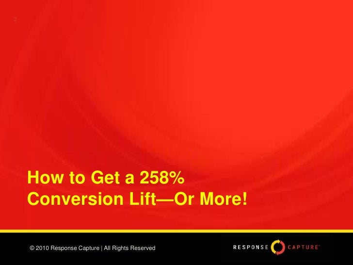 2<br />How to Get a 258%         Conversion Lift—Or More!<br />