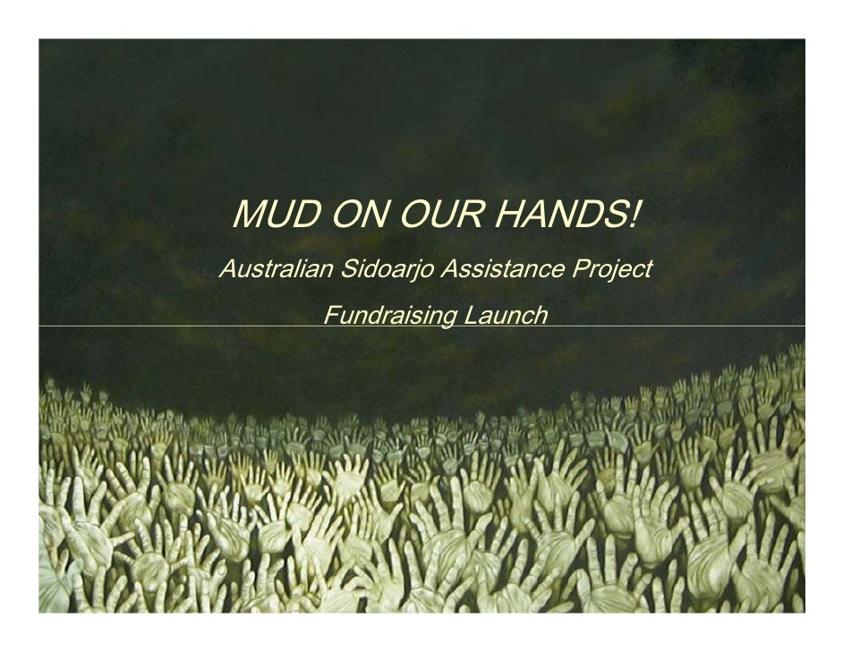 MUD ON OUR HANDS! Australian Sidoarjo Assistance Project          Fundraising Launch
