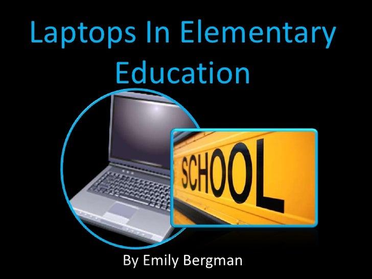 Laptops In Elementary      Education           By Emily Bergman