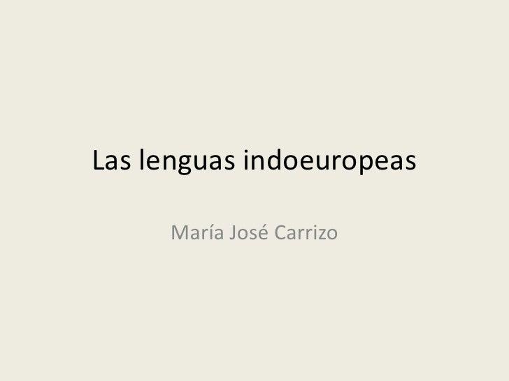 Las lenguas indoeuropeas<br />María José Carrizo<br />