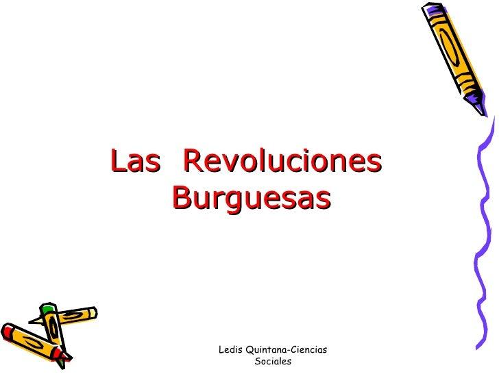 Las  Revoluciones  Burguesas Ledis Quintana-Ciencias Sociales