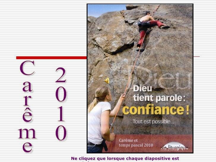 Carême 2010 Ne cliquez que lorsque chaque diapositive est terminée…
