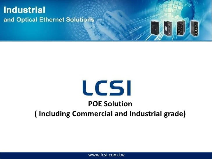 POE Solution( Including Commercial and Industrial grade)               www.lcsi.com.tw