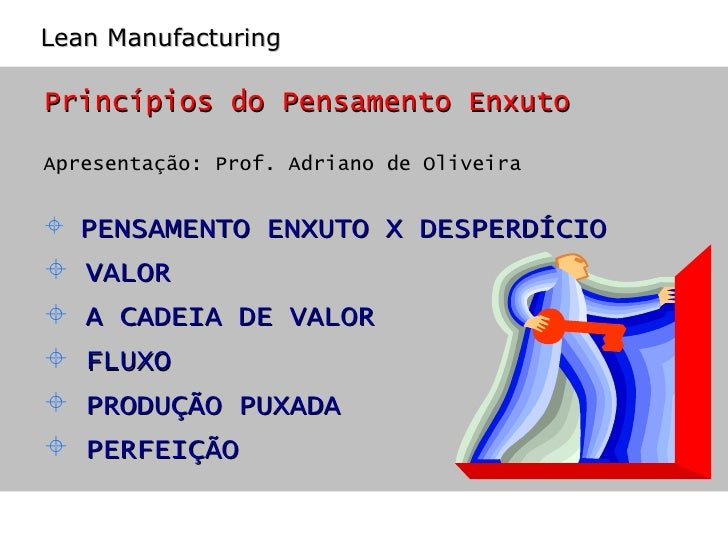 <ul><li>Princípios do Pensamento Enxuto </li></ul><ul><li>Apresentação: Prof. Adriano de Oliveira </li></ul><ul><li>PENSAM...