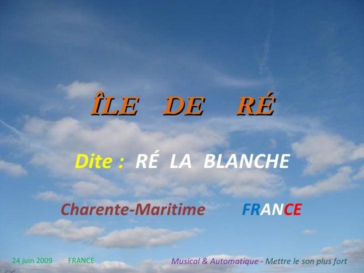 ÎLE   DE   RÉ   Dite   :   RÉ   LA   BLANCHE Charente-Maritime   FR AN CE 24 juin 2009   FRANCE Musical & Automatique -  M...