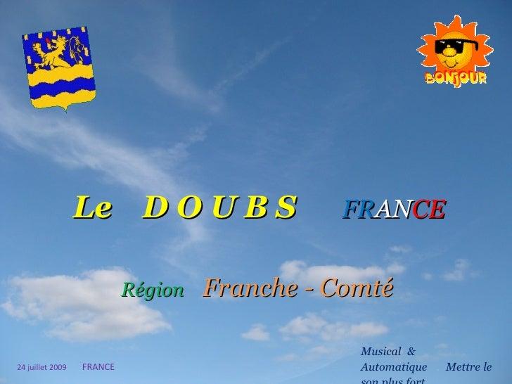 Le   D O U B S   FR AN CE   Région   Franche - Comté Musical   &   Automatique   .  Mettre   le   son   plus   fort 24 jui...