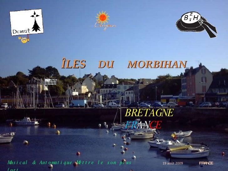 ÎLES   DU   MORBIHAN   BRETAGNE   FR AN CE 19 août 2009   FRANCE Musical   &   Automatique   Mettre   le   son   plus   fo...
