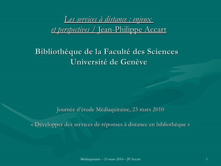 Les services à distance: enjeux  et perspectives  / Jean-Philippe Accart Bibliothèque de la Faculté des Sciences  Univers...