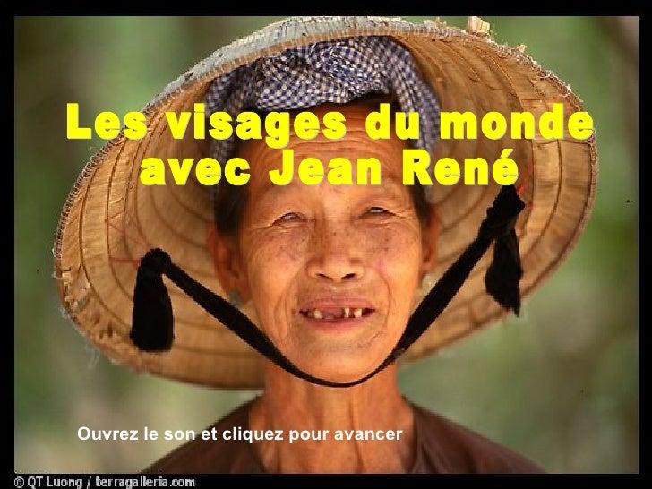 Les visages du monde  avec Jean René Ouvrez le son et cliquez pour avancer