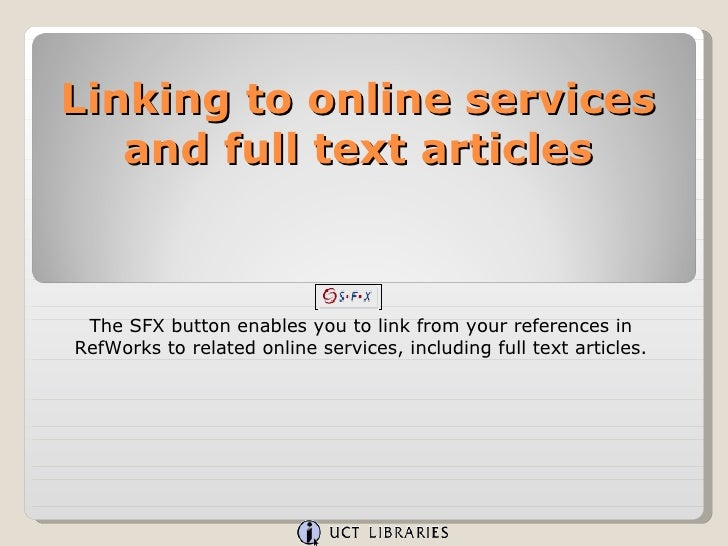 Linking to online services and full text articles The SFX button enables you to link from your references in RefWorks to r...